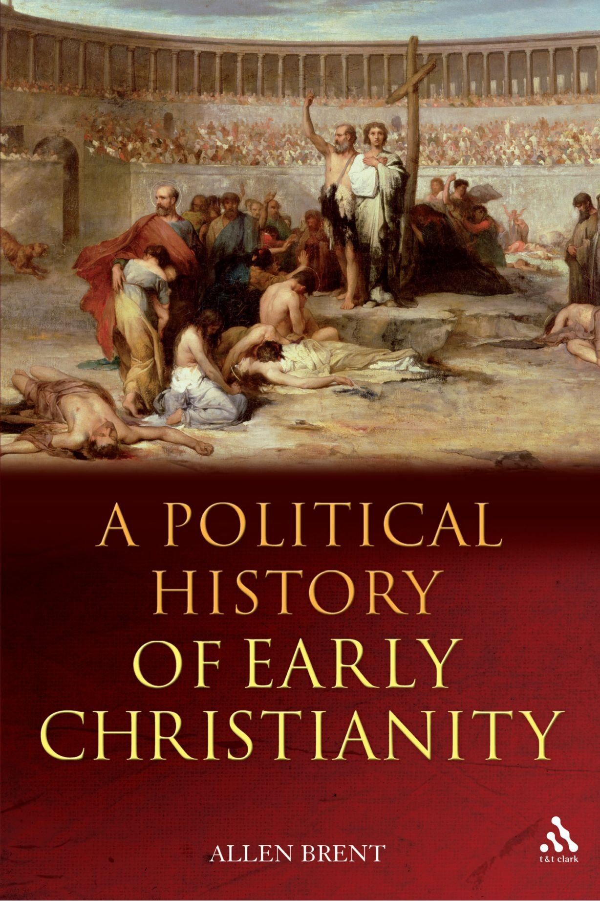 A Political History Of Early Christianity: Allen Brent: 9780567031754:  Amazon: Books