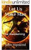 Let Us Make Man: The Awakening