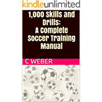1,000 Skills and Drills: A Complete Soccer Coaching and Training Manual (English Edition)