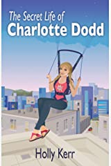 The Secret Life of Charlotte Dodd: A laugh-out-loud, action-packed chick lit spy saga Kindle Edition
