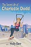 The Secret Life of Charlotte Dodd - A Chick Lit Adventure Series