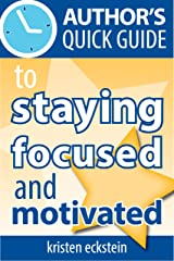 Author's Quick Guide to Staying Focused and Motivated Kindle Edition