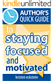 Author's Quick Guide to Staying Focused and Motivated