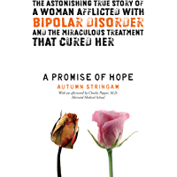A Promise Of Hope: The Astonishing True Story of a Woman Afflicted With Bipolar Disorder and the Miraculous Treatment That Cured Her