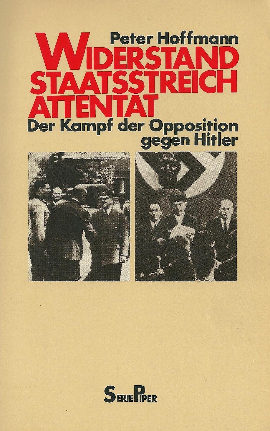 Widerstand - Staatsstreich - Attentat. Der Kampf der Opposition gegen Hitler