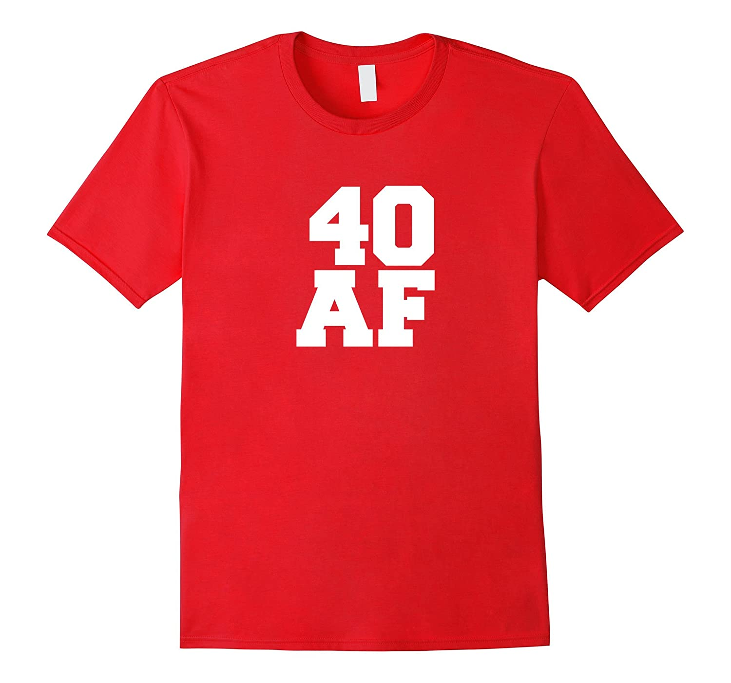 40 AF Funny T-shirt 40 years old 40th Birthday Party Gift-TD