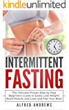 Intermittent Fasting: The Ultimate Proven Step by Step Beginner's Guide to Easily Lose Weight, Build Muscle, and Look and Feel Your Best! ((Fasting, Fat ... Healthy, Weight Loss)) (English Edition)