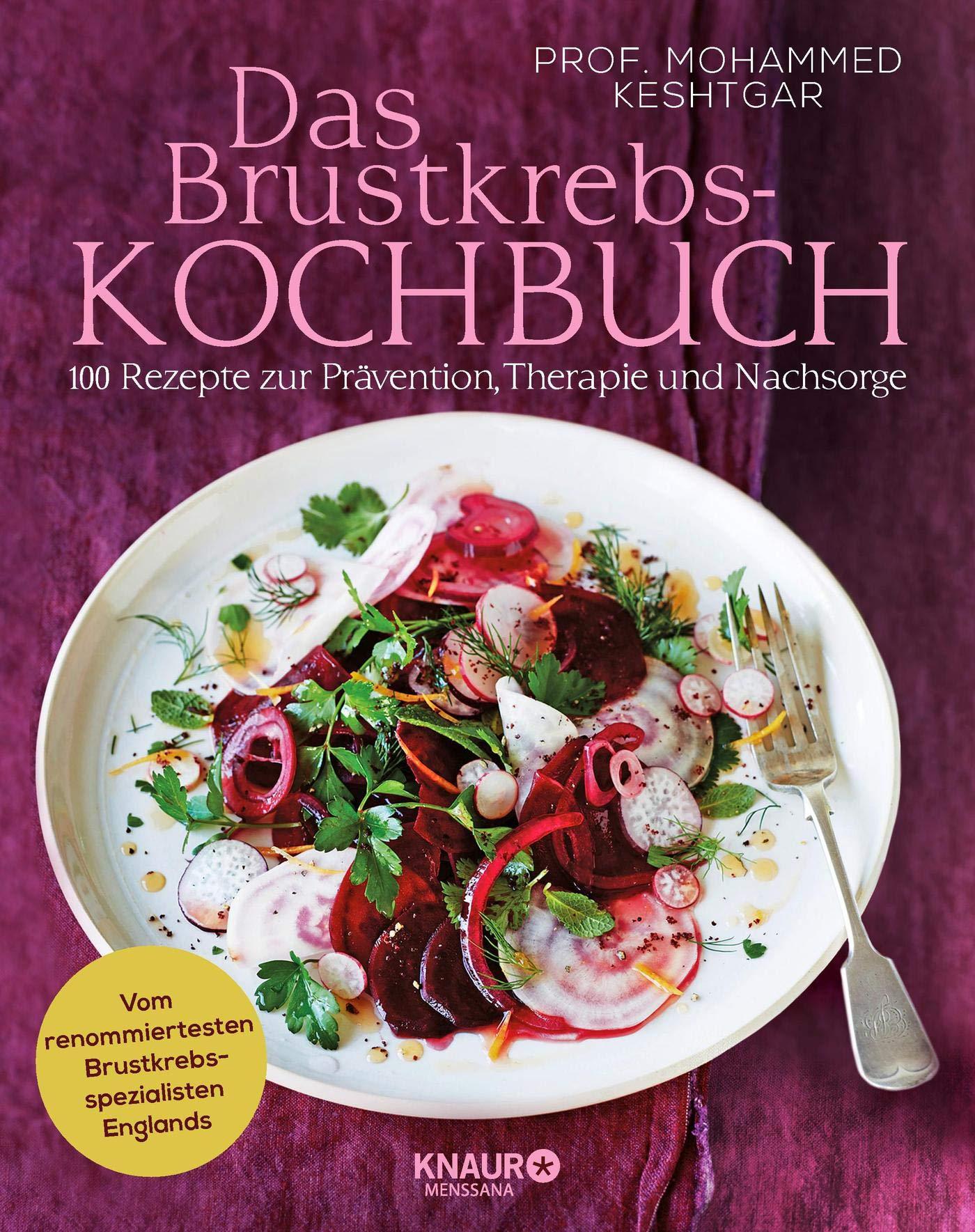 Das Brustkrebs-Kochbuch: 100 Rezepte zur Prävention, Therapie und  Nachsorge: Amazon.de: Prof. Mohammed Keshtgar, Brigitte Rüssmann, Wolfgang  Beuchelt: ...