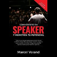CONVIÉRTETE EN SPEAKER Y MONETIZA TU POTENCIAL: Todo lo que deseas saber para convertirte en un conferencista profesional, hacer crecer tu negocio y posicionarte como líder influyente