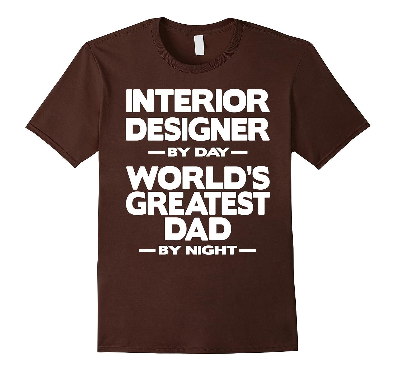 Interior Designer Worlds Greatest Dad T-Shirt-TD