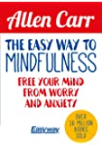 The Easy Way to Mindfulness: Free Your Mind from Worry and Anxiety