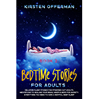 Bedtime Stories for Adults: Book 2: Relaxing Sleep Stories for Stressed out Adults, Meditations to Healing your Brain, Mindfulness for Anxiety. Everything ... Have a Restful Deep Sleep (English Edition)