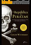 A República dos Piratas - A verdadeira história dos Piratas do Caribe e do homem que os derrotou
