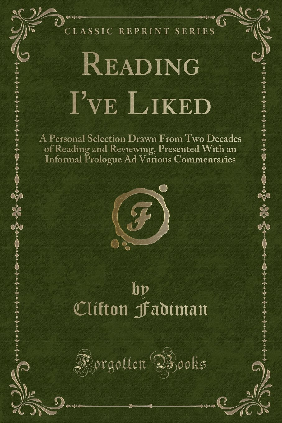 Download Reading I've Liked: A Personal Selection Drawn From Two Decades of Reading and Reviewing, Presented With an Informal Prologue Ad Various Commentaries (Classic Reprint) PDF