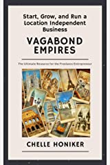 Vagabond Empires: How to Start, Grow, and Run a Location Independent Business and Travel the World (or not.) Kindle Edition