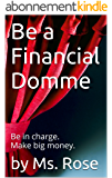 How to be a Financial Domme (English Edition)
