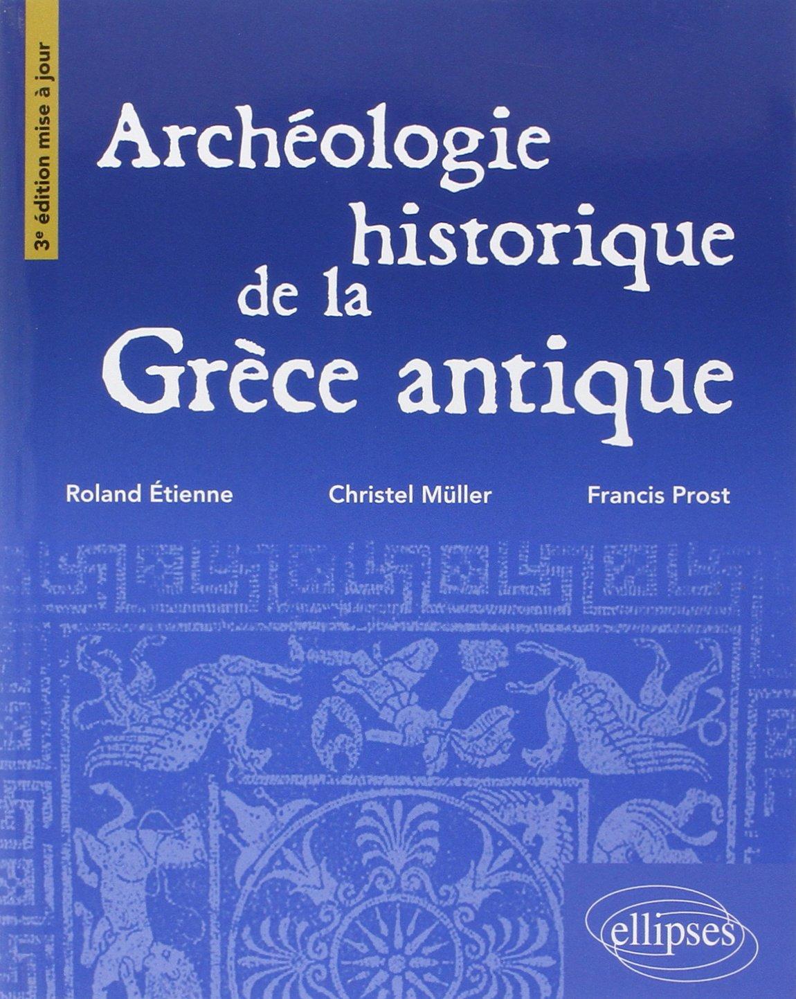 Archéologie Historique de la Grèce Antique Broché – 3 juin 2014 Roland Etienne Christel Müller Yannick Prost Ellipses Marketing