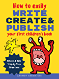 How to Easily Write, Create, and Publish Your First Children's Book: Simple & Easy Step-by-Step Directions (English Edition)