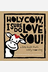 Holy Cow, I Sure Do Love You!: A Little Book That's Oddly Moo-ving Kindle Edition