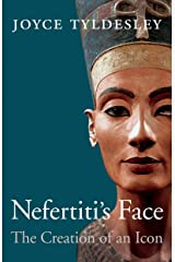 Nefertiti's Face: The Creation of an Icon Kindle Edition