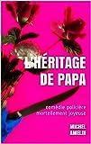 L'HÉRITAGE DE PAPA: comédie policière mortellement joyeuse (Les héritages de Marie-Bernadette Meunier t. 1)