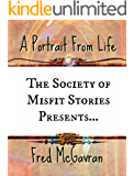 The Society of Misfit Stories Presents: A Portrait From Life
