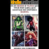 Os 20 Heróis e Vilões Que Você Não Sabia Que Existiam No Universo Marvel: Conheça toda sua história e poderes! (Coleção Marvel-Volume 7)