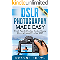 Photography: DSLR Photography Made Easy: Simple Tips on How You Can Get Visually Stunning Images Using Your DSLR… book cover