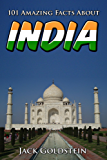 101 Amazing Facts About India (Countries of the World Book 9)
