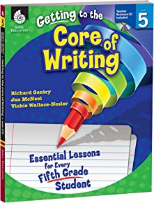 Getting to the Core of Writing: Essential Lessons for Every Fifth Grade Student