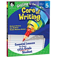 Getting to the Core of Writing: Essential Lessons for Every Fifth Grade Student: Essential Lessons for Every Fifth Grade…