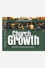SHORT COURSE ON CHURCH GROWTH (Book Of Elder Series 1) Kindle Edition