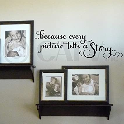 Amazon Com Because Every Picture Tells A Story Wall Saying Vinyl