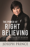 The Power of Right Believing: 7 Keys to Freedom from Fear, Guilt and Addiction (English Edition)