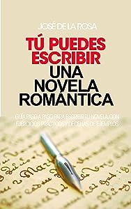 Tú puedes escribir una novela Romántica. (Spanish Edition)