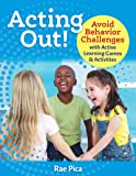 Acting Out!: Avoid Behavior Challenges with Active Learning Games and Activities