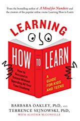 Learning How to Learn: How to Succeed in School Without Spending All Your Time Studying; A Guide for Kids and Teens Kindle Edition