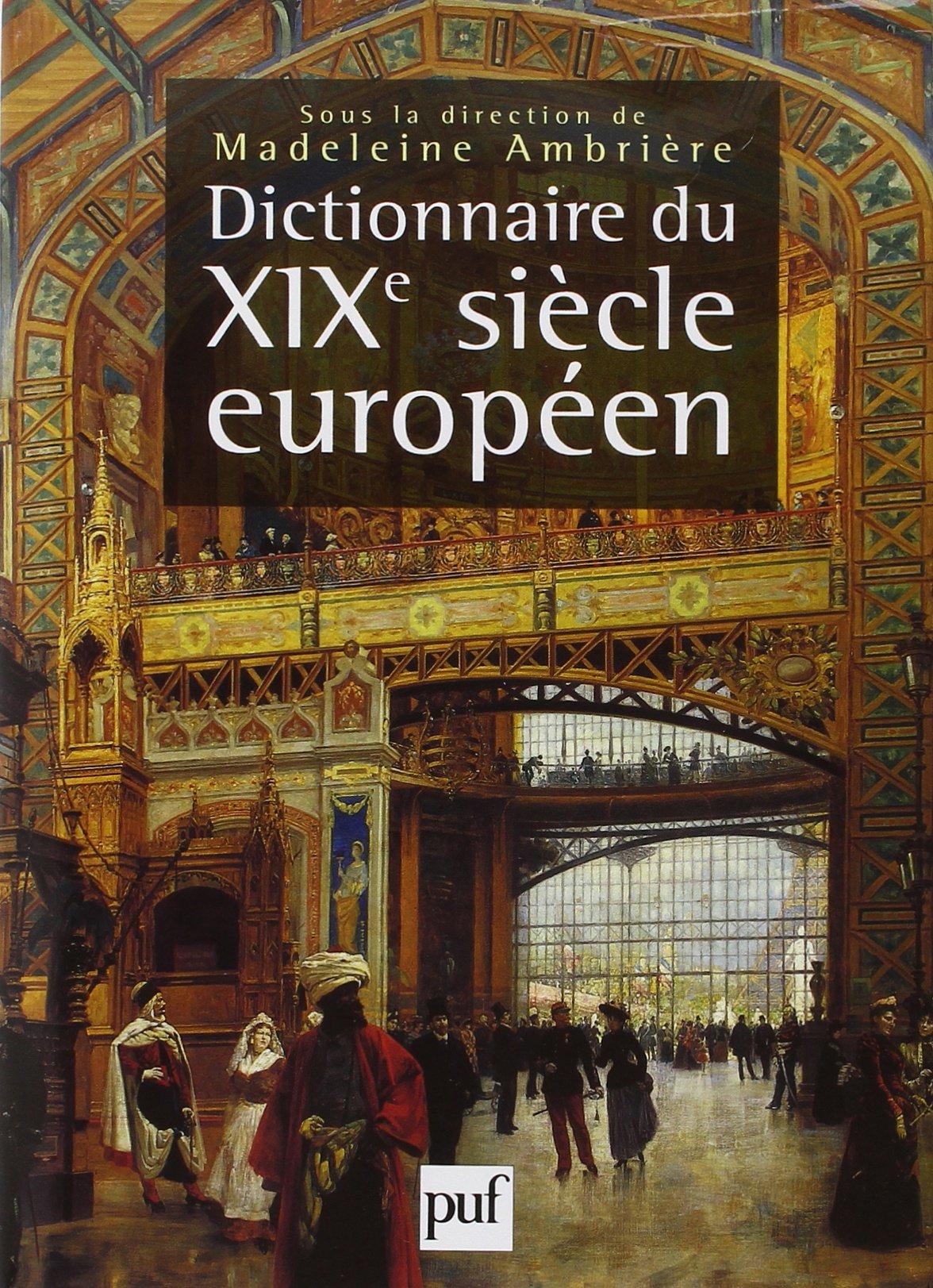 Dictionnaire du XIXe siècle européen 1800-1900 Relié – 1 octobre 1997 Madeleine Ambrière 2130486517 749782130486510 Université - Histoire
