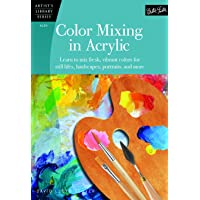 Color Mixing in Acrylic (Artist's Library): Learn to Mix Fresh, Vibrant Colors for Still Lifes, Landscapes, Portraits…