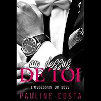 Au Dessus de Toi - Tome 1: (Nouvelle érotique, Boss Obsession, Soumission et Passion HOT) (French Edition)