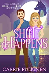Shift Happens: A Paranormal Romantic Comedy (New Orleans Nocturnes Book 2) Kindle Edition