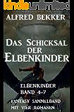 Das Schicksal der Elbenkinder: Elbenkinder 4-7: Fantasy Sammelband