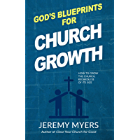 God's Blueprints for Church Growth: How to Grow the Church, Regardless of Its Size