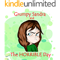 Grumpy Sandra And The Horrible Day: The Book About Unconditional And Forgiving Parental Love As A Way To Help Children…