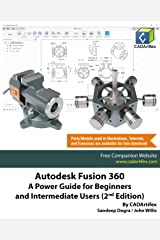 Autodesk Fusion 360: A Power Guide for Beginners and Intermediate Users (2nd Edition) Kindle Edition