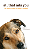All That Ails You: The Adventures of a Canine Caregiver