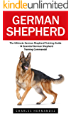 German Shepherd: The Ultimate German Shepherd Training Guide - 14 Essential German Shepherd Training Commands! (German Shepherd Dogs, German Shepherds, German Shepherd Training)