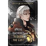 Where Machines Redeem the Lost (Machine Mandate Book 4)