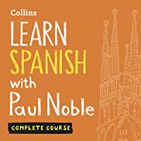 Learn Spanish with Paul Noble: Complete Course: Spanish Made Easy with Your Personal Language Coach