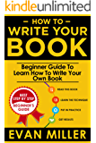 How To Write Your Book: Beginner Guide To Learn How To Write Your Own Book (English Edition)